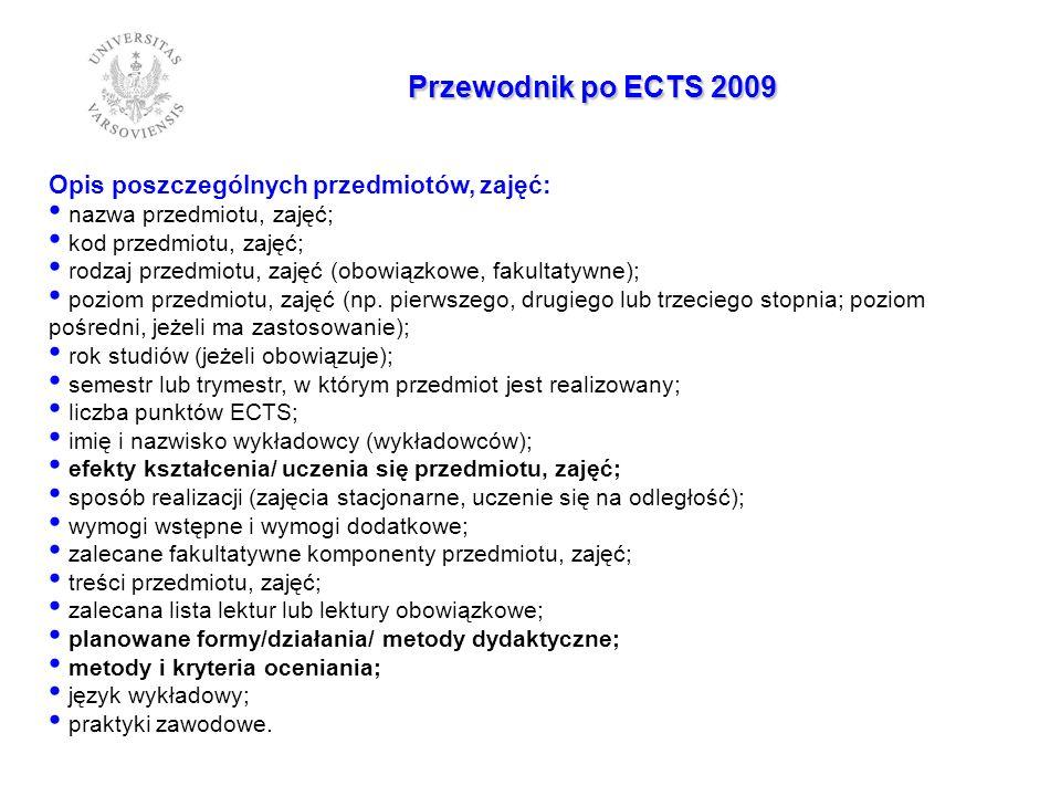 Przewodnik po ECTS 2009 Opis poszczególnych przedmiotów, zajęć: nazwa przedmiotu, zajęć; kod przedmiotu, zajęć; rodzaj przedmiotu, zajęć (obowiązkowe, fakultatywne); poziom przedmiotu, zajęć (np.