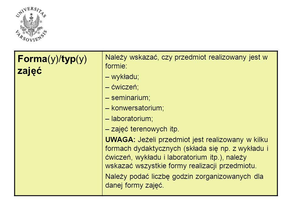 Forma(y)/typ(y) zajęć Należy wskazać, czy przedmiot realizowany jest w formie: – wykładu; – ćwiczeń; – seminarium; – konwersatorium; – laboratorium; – zajęć terenowych itp.