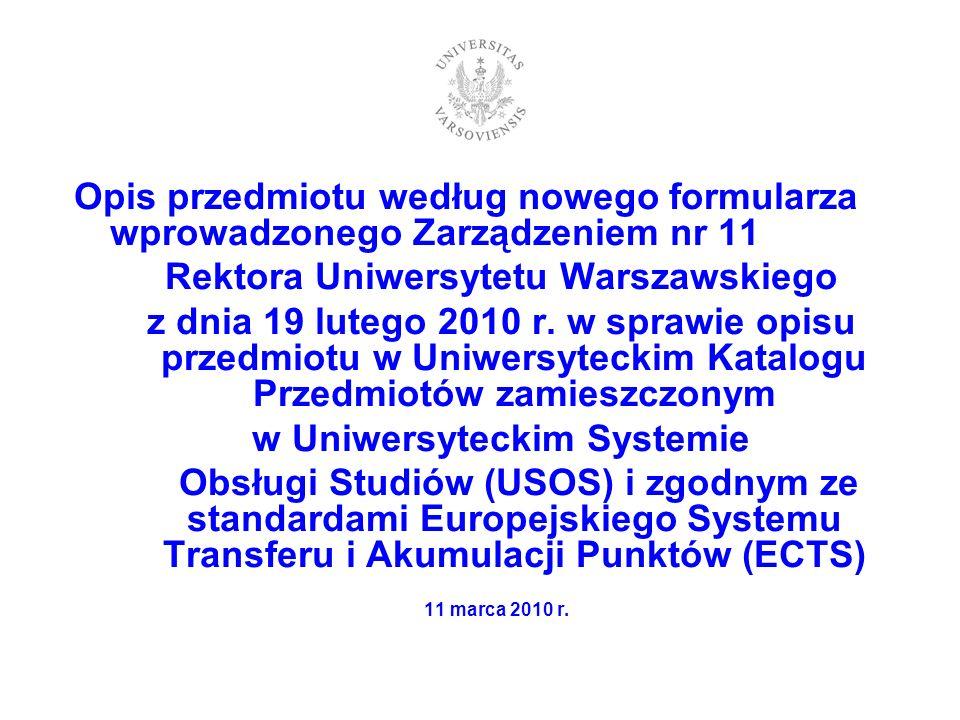 Opis przedmiotu według nowego formularza wprowadzonego Zarządzeniem nr 11 Rektora Uniwersytetu Warszawskiego z dnia 19 lutego 2010 r.