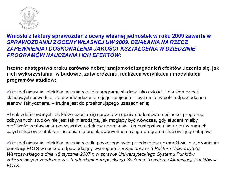 Wnioski z lektury sprawozdań z oceny własnej jednostek w roku 2009 zawarte w SPRAWOZDANIU Z OCENY WŁASNEJ UW 2009.