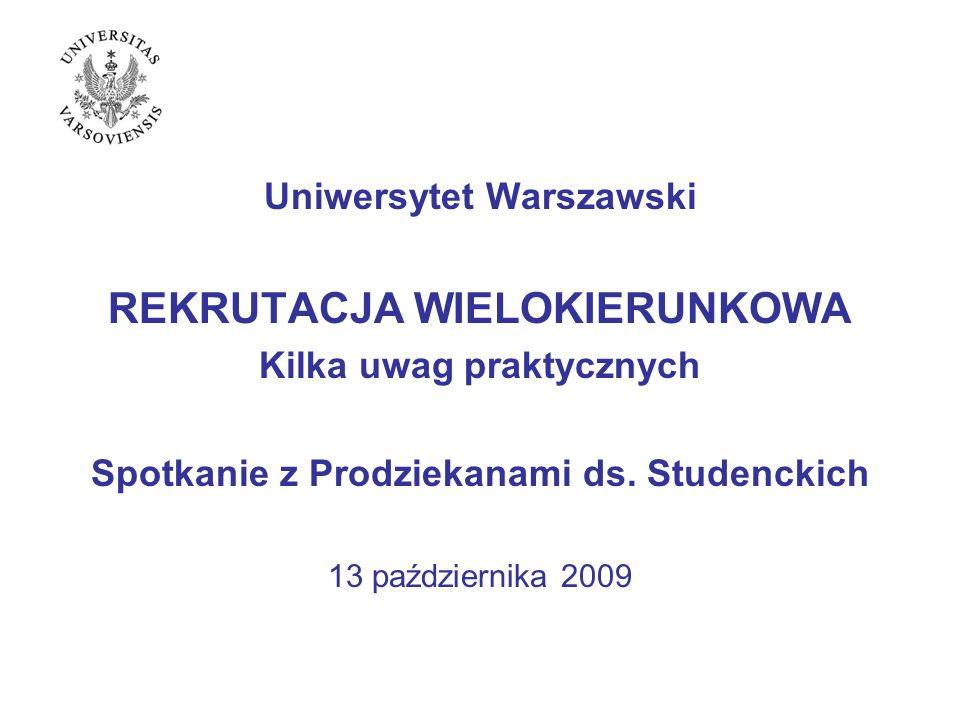 REKRUTACJA WIELOKIERUNKOWA Kilka uwag praktycznych Spotkanie z Prodziekanami ds. Studenckich 13 października 2009