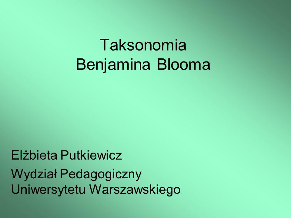 Taksonomia Benjamina Blooma Taksonomia w biologii Biolodzy (wcześniej Arytoteles) podzieli świat zwierząt i roślin na: królestwa, gromady, …co umożliwiło wprowadzenie uporządkowanego (jednoznacznego) opisu świata przyrody.