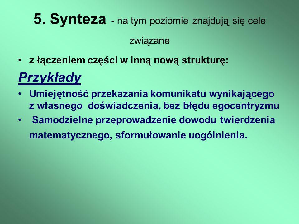 5. Synteza - na tym poziomie znajdują się cele związane z łączeniem części w inną nową strukturę: Przykłady Umiejętność przekazania komunikatu wynikaj