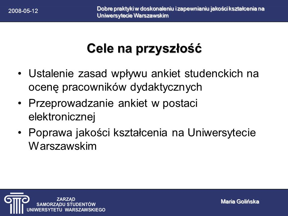 2008-05-12 Cele na przyszłość Ustalenie zasad wpływu ankiet studenckich na ocenę pracowników dydaktycznych Przeprowadzanie ankiet w postaci elektronic