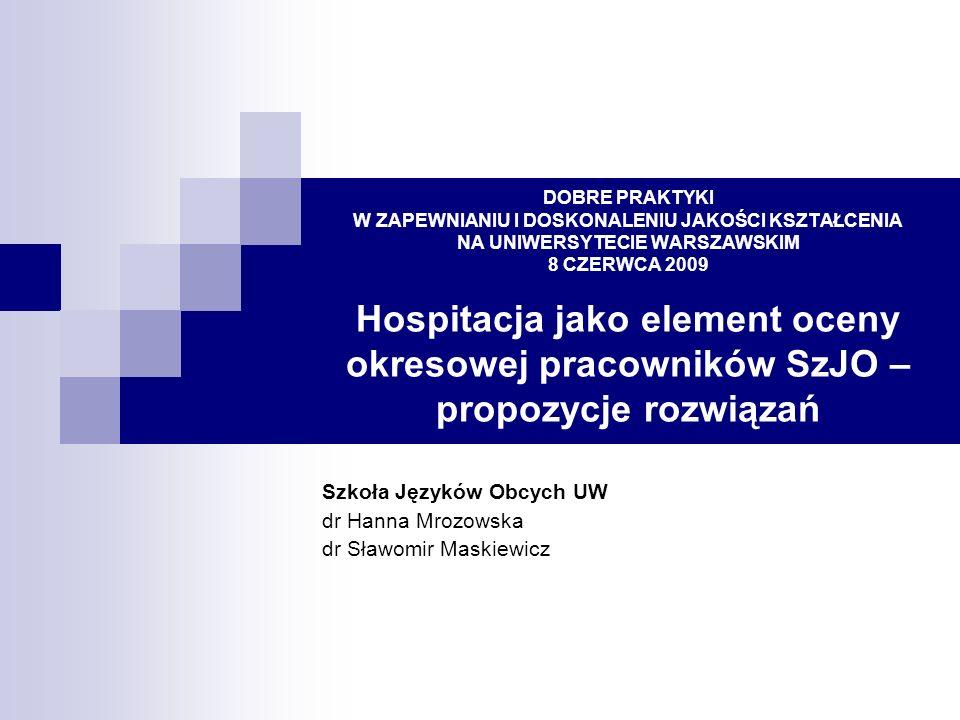 DOBRE PRAKTYKI W ZAPEWNIANIU I DOSKONALENIU JAKOŚCI KSZTAŁCENIA NA UNIWERSYTECIE WARSZAWSKIM 8 CZERWCA 2009 Hospitacja jako element oceny okresowej pr