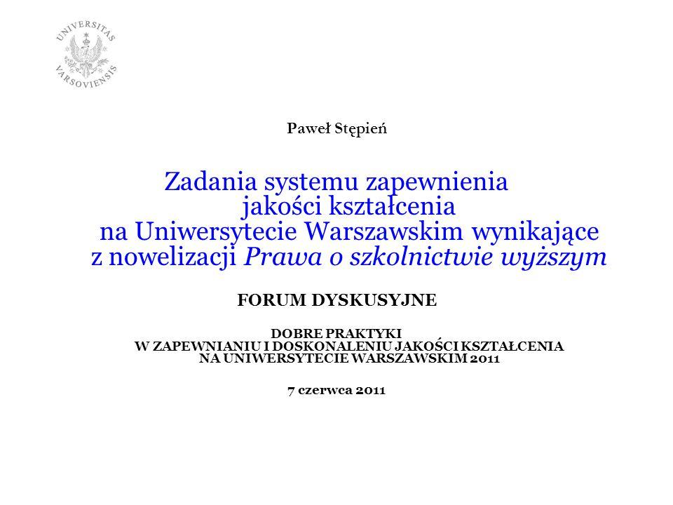 Paweł Stępień Zadania systemu zapewnienia jakości kształcenia na Uniwersytecie Warszawskim wynikające z nowelizacji Prawa o szkolnictwie wyższym FORUM