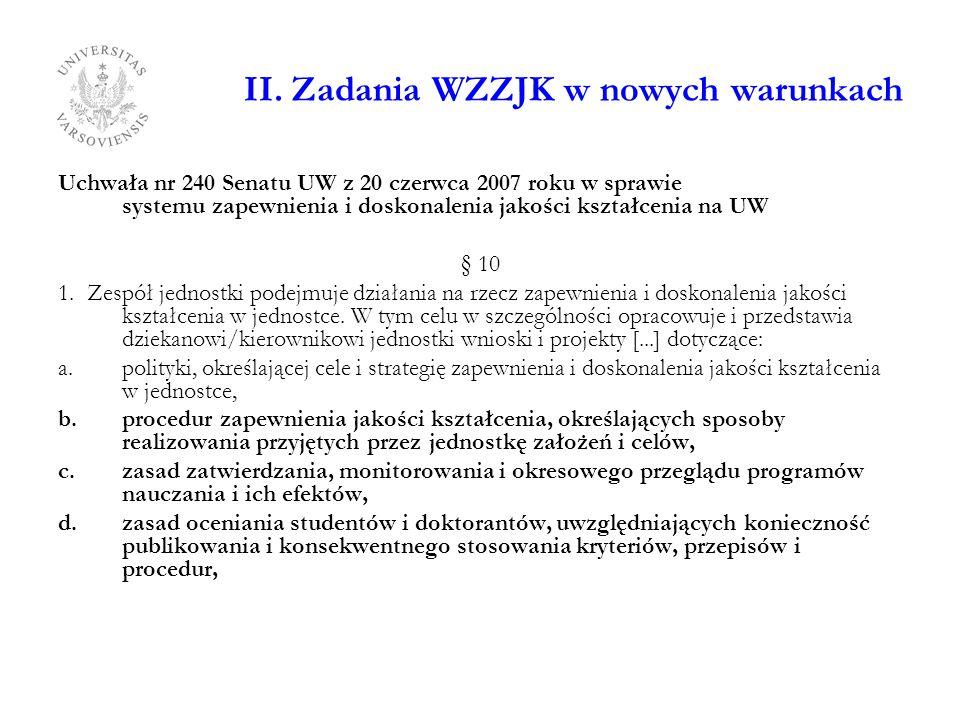 II. Zadania WZZJK w nowych warunkach Uchwała nr 240 Senatu UW z 20 czerwca 2007 roku w sprawie systemu zapewnienia i doskonalenia jakości kształcenia