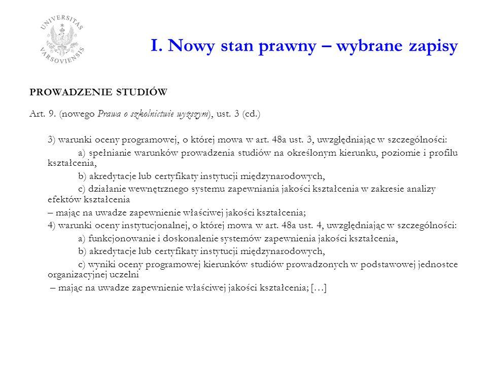 I. Nowy stan prawny – wybrane zapisy PROWADZENIE STUDIÓW Art. 9. (nowego Prawa o szkolnictwie wyższym), ust. 3 (cd.) 3) warunki oceny programowej, o k