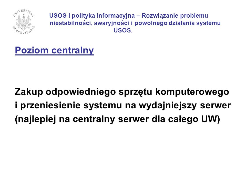 USOS i polityka informacyjna – Rozwiązanie problemu niestabilności, awaryjności i powolnego działania systemu USOS.