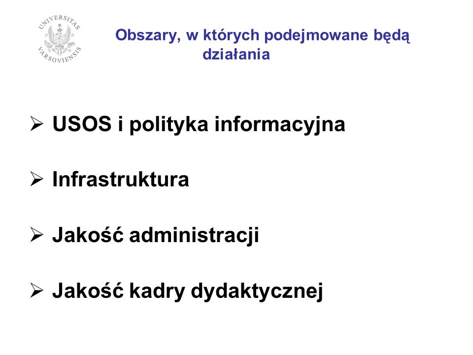 Obszary, w których podejmowane będą działania USOS i polityka informacyjna Infrastruktura Jakość administracji Jakość kadry dydaktycznej