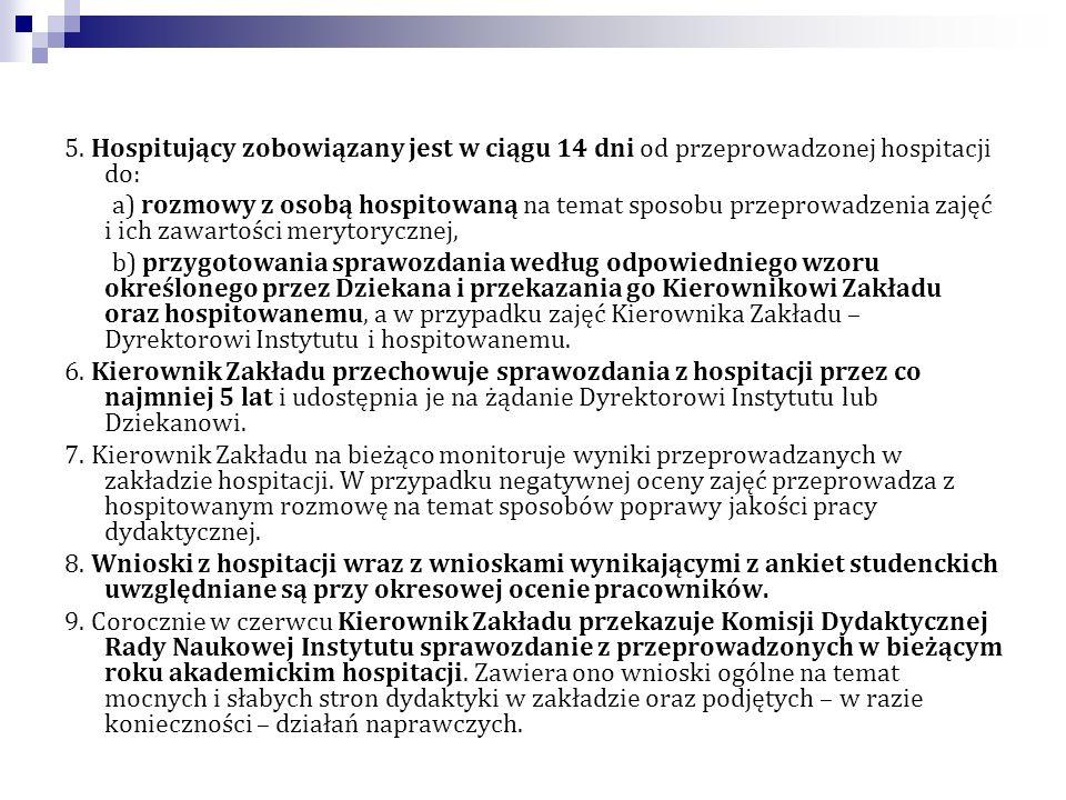 5. Hospitujący zobowiązany jest w ciągu 14 dni od przeprowadzonej hospitacji do: a) rozmowy z osobą hospitowaną na temat sposobu przeprowadzenia zajęć