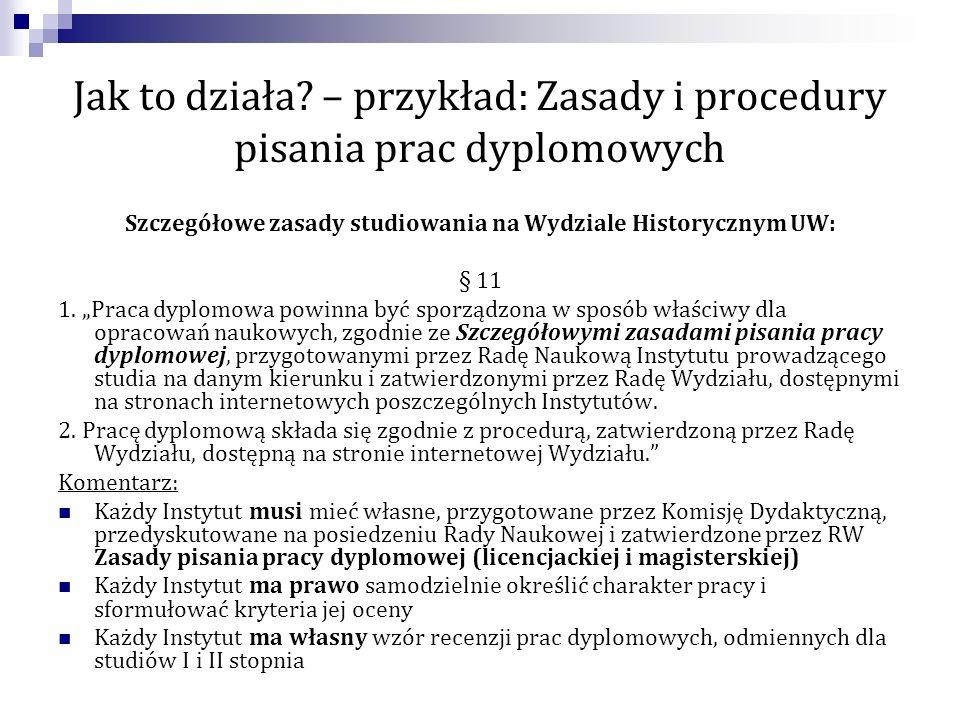 Jak to działa? – przykład: Zasady i procedury pisania prac dyplomowych Szczegółowe zasady studiowania na Wydziale Historycznym UW: § 11 1. Praca dyplo