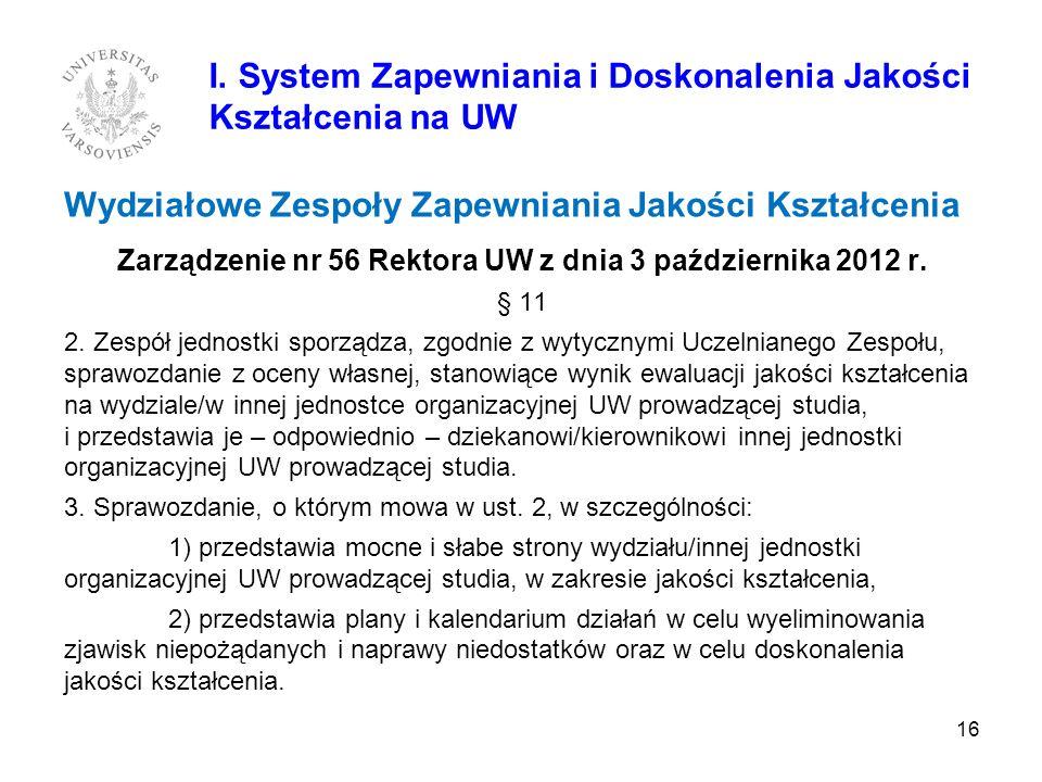 Wydziałowe Zespoły Zapewniania Jakości Kształcenia Zarządzenie nr 56 Rektora UW z dnia 3 października 2012 r. § 11 2. Zespół jednostki sporządza, zgod