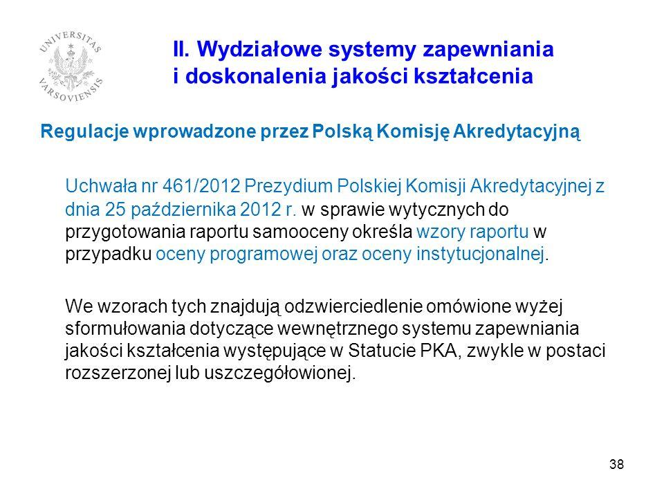38 II. Wydziałowe systemy zapewniania i doskonalenia jakości kształcenia Regulacje wprowadzone przez Polską Komisję Akredytacyjną Uchwała nr 461/2012