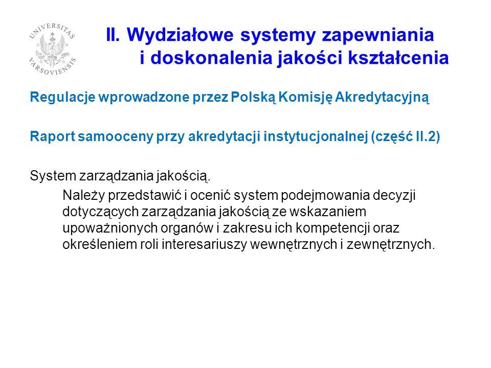 II. Wydziałowe systemy zapewniania i doskonalenia jakości kształcenia Regulacje wprowadzone przez Polską Komisję Akredytacyjną Raport samooceny przy a