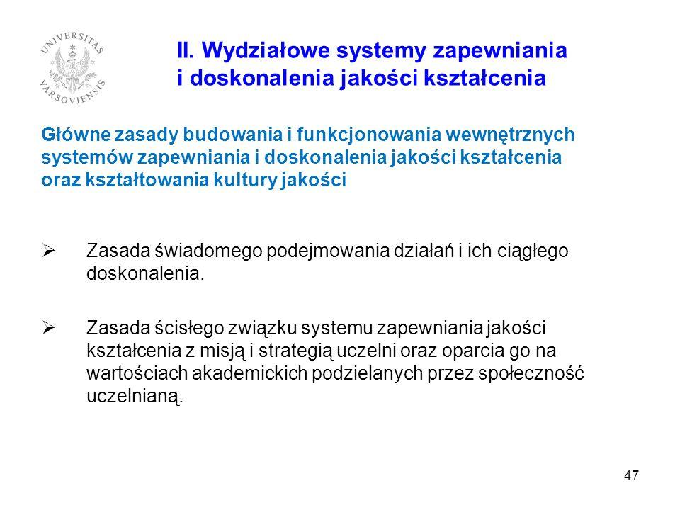 47 II. Wydziałowe systemy zapewniania i doskonalenia jakości kształcenia Główne zasady budowania i funkcjonowania wewnętrznych systemów zapewniania i