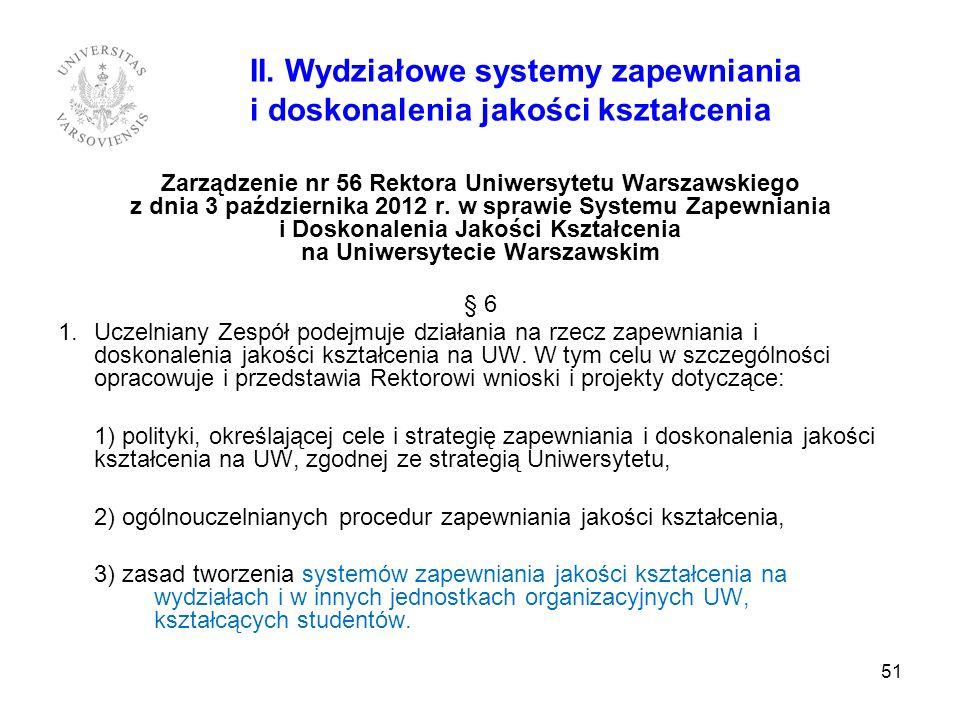51 II. Wydziałowe systemy zapewniania i doskonalenia jakości kształcenia Zarządzenie nr 56 Rektora Uniwersytetu Warszawskiego z dnia 3 października 20
