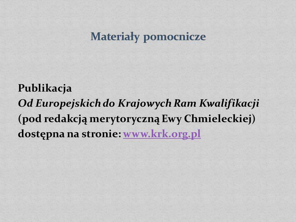 Publikacja Od Europejskich do Krajowych Ram Kwalifikacji (pod redakcją merytoryczną Ewy Chmieleckiej) dostępna na stronie: www.krk.org.plwww.krk.org.pl