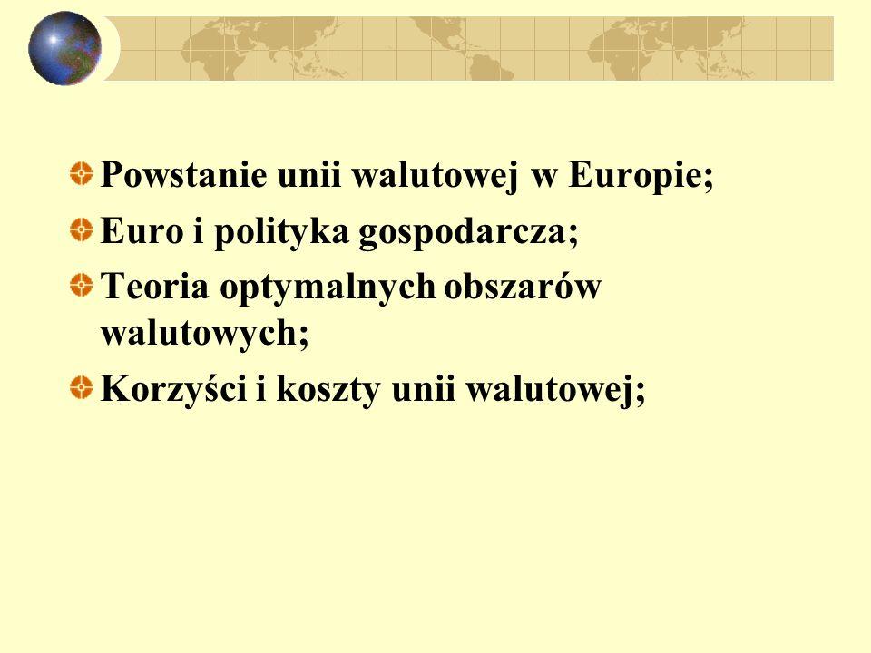 Powstanie unii walutowej w Europie; Euro i polityka gospodarcza; Teoria optymalnych obszarów walutowych; Korzyści i koszty unii walutowej;