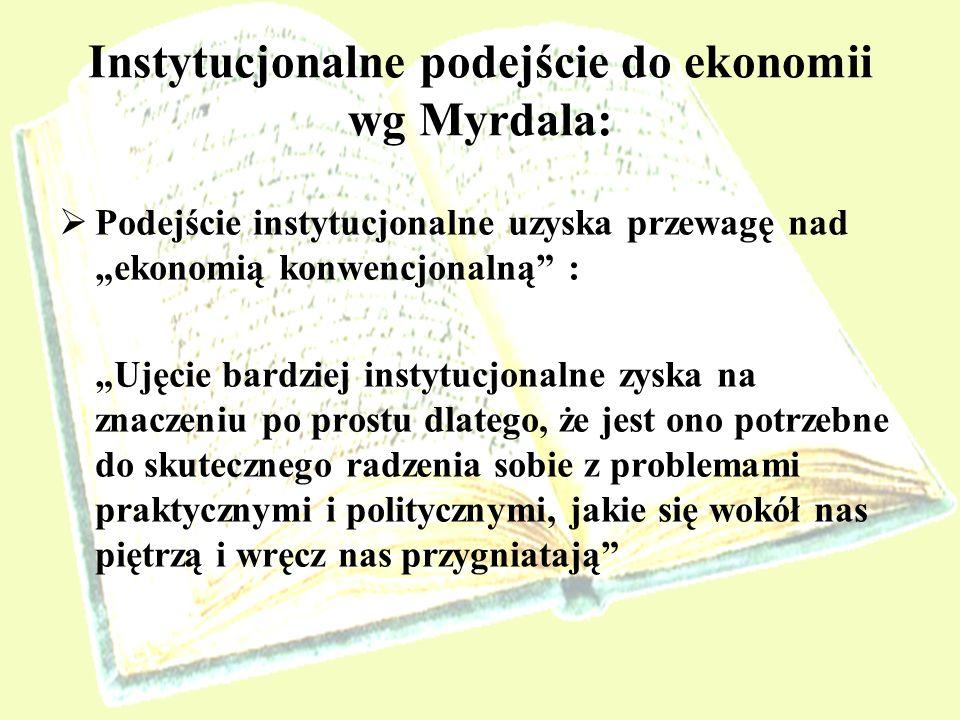 Instytucjonalne podejście do ekonomii wg Myrdala: Podejście instytucjonalne uzyska przewagę nad ekonomią konwencjonalną : Ujęcie bardziej instytucjona
