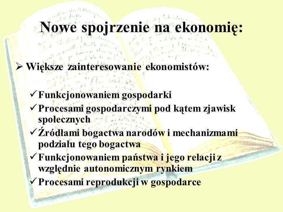 Nowe spojrzenie na ekonomię: Większe zainteresowanie ekonomistów: Funkcjonowaniem gospodarki Procesami gospodarczymi pod kątem zjawisk społecznych Źró