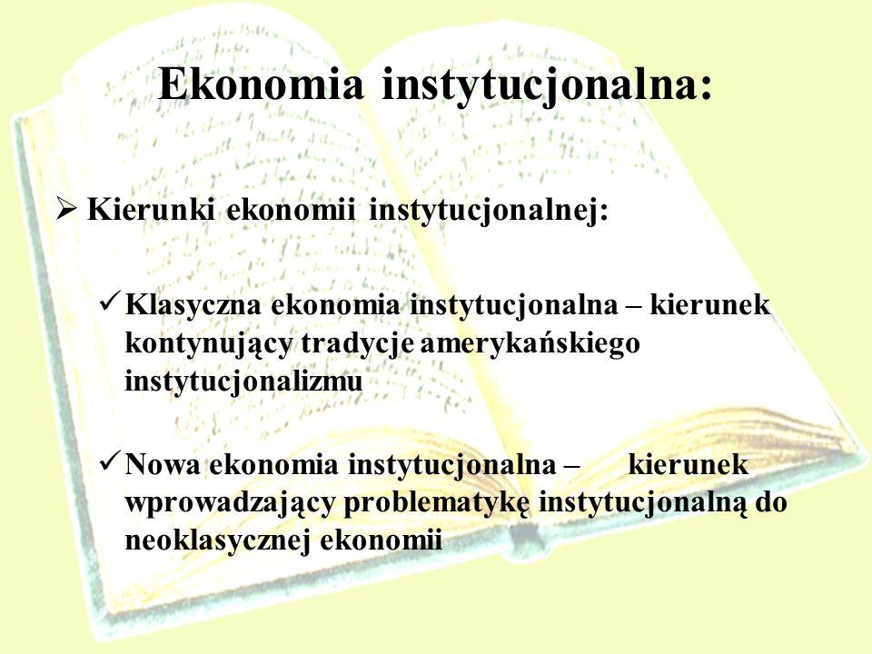 Instytucjonalne podejście do ekonomii wg Smitha: Instytucje formalne i nieformalne: system prawa, normy moralne i etyczne, organizacyjna struktura państwa, stosunki własnościowe itp.