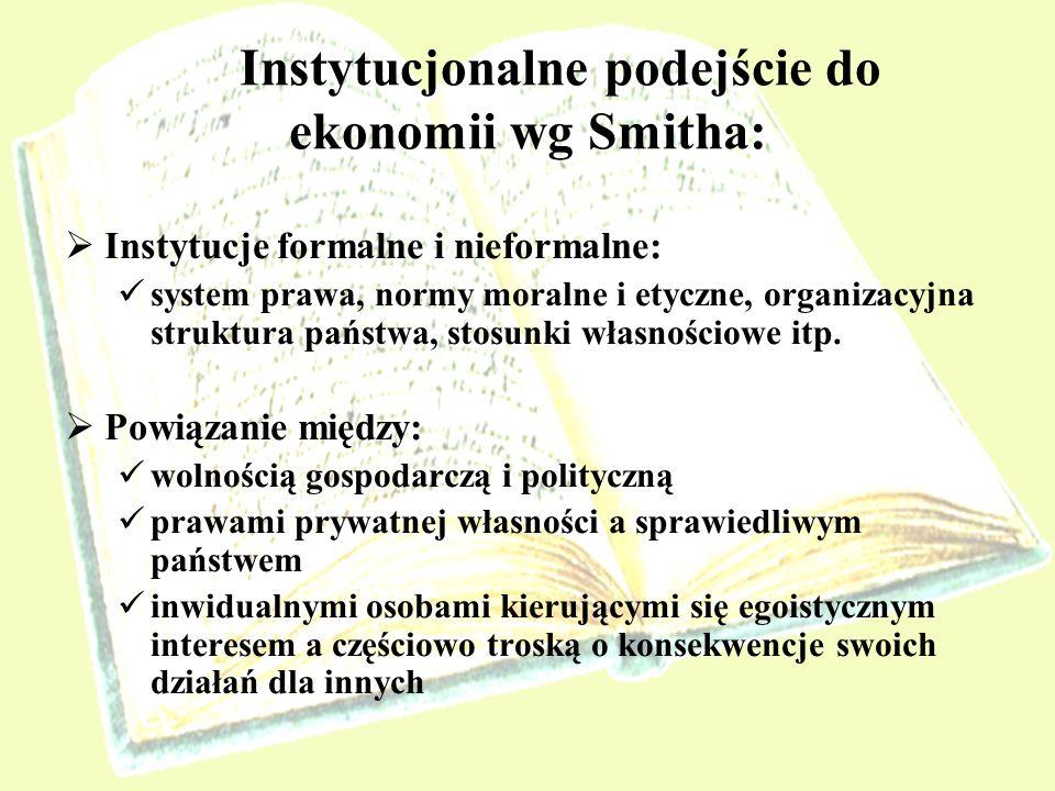 Instytucjonalne podejście do ekonomii wg Smitha: Instytucje formalne i nieformalne: system prawa, normy moralne i etyczne, organizacyjna struktura pań