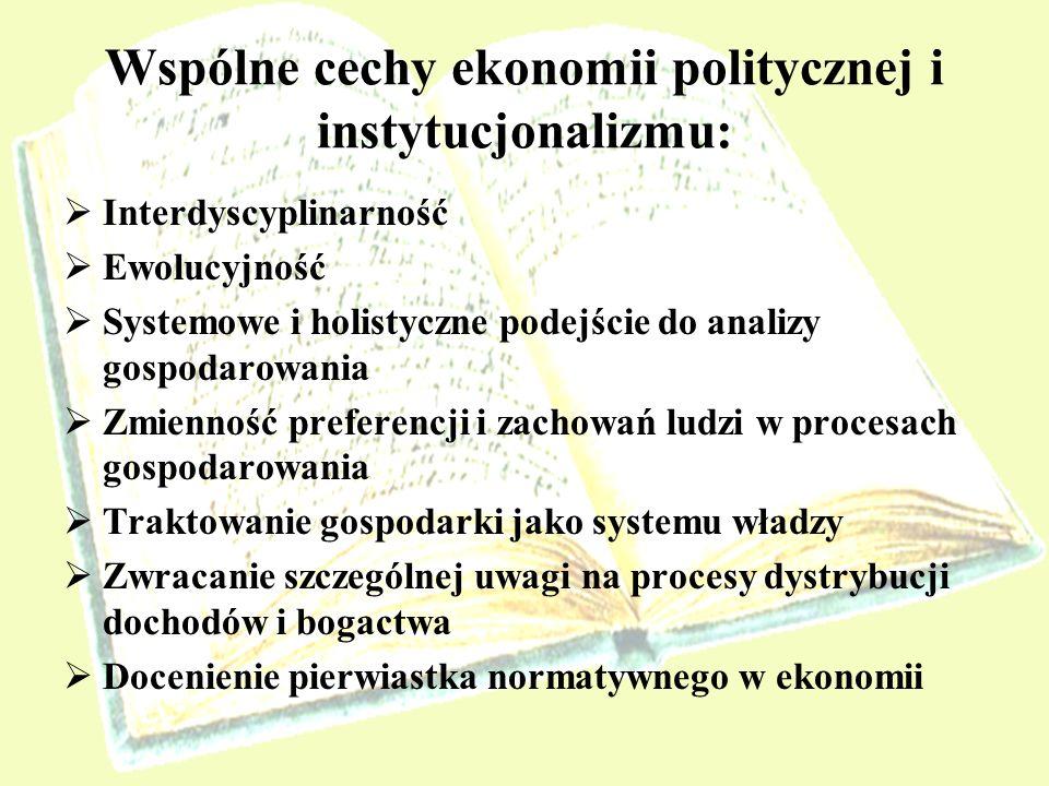 Wspólne cechy ekonomii politycznej i instytucjonalizmu: Interdyscyplinarność Ewolucyjność Systemowe i holistyczne podejście do analizy gospodarowania