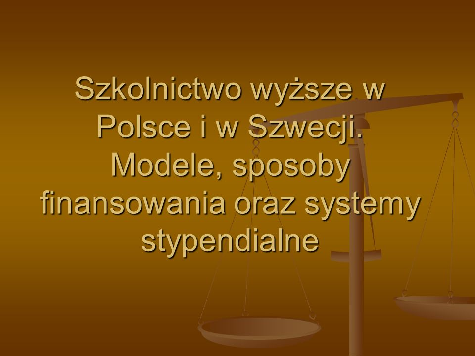 Szkolnictwo wyższe w Polsce i w Szwecji. Modele, sposoby finansowania oraz systemy stypendialne