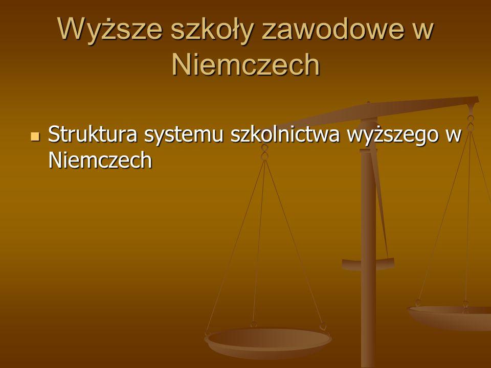 Wyższe szkoły zawodowe w Niemczech Struktura systemu szkolnictwa wyższego w Niemczech Struktura systemu szkolnictwa wyższego w Niemczech