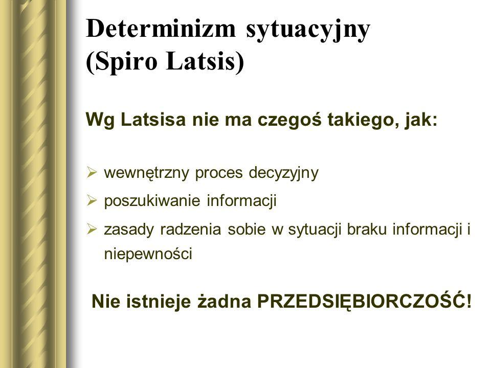 Determinizm sytuacyjny (Spiro Latsis) Wg Latsisa nie ma czegoś takiego, jak: wewnętrzny proces decyzyjny poszukiwanie informacji zasady radzenia sobie