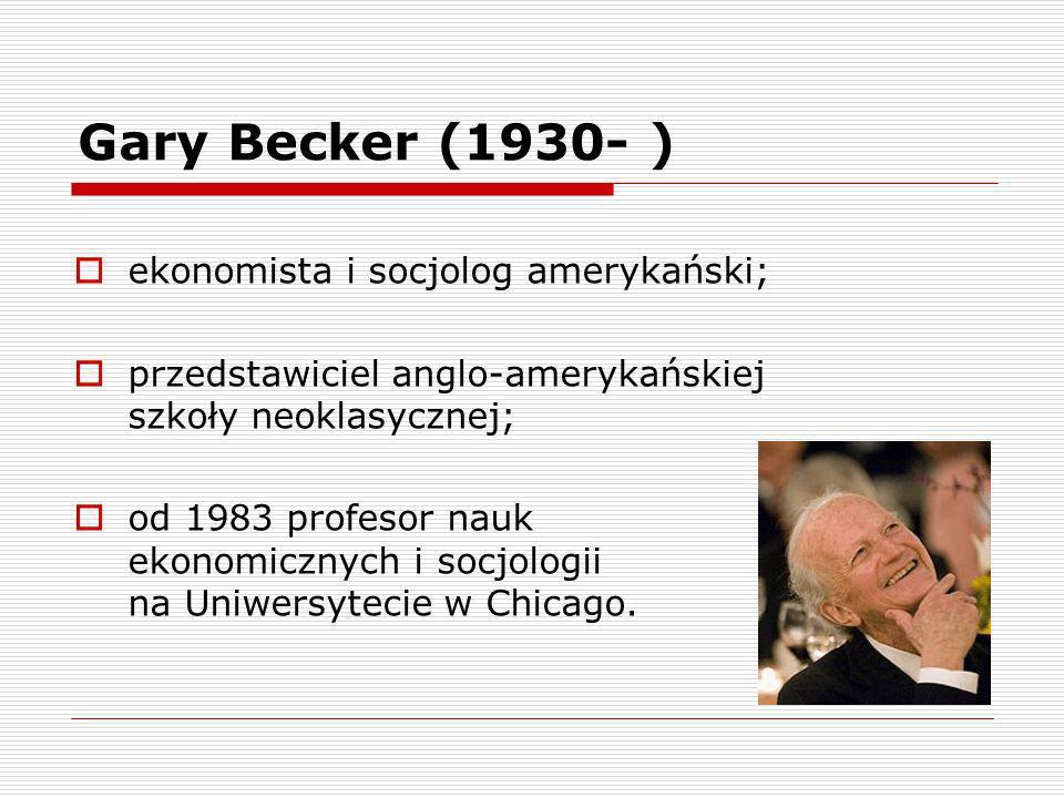 Gary Becker jeden z najwybitniejszych nowatorów we współczesnej ekonomii; po raz pierwszy stosuje metody analizy ekonomicznej do problematyki zachowań ludzkich wychodzącej daleko poza tradycyjny obszar zainteresowań ekonomii; Milton Friedman: nie było drugiego ekonomisty, który by tak bardzo rozszerzył zakres analizy ekonomicznej.