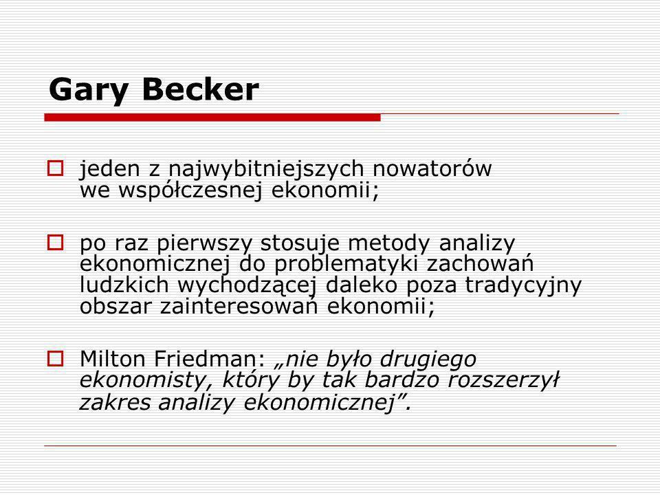 Gary Becker autor dziewięciu monografii i wielu artykułów naukowych, w których podejmuje nowe wątki dyskusyjne; ogromny wkład na wielu polach; silny wpływ zarówno na ekonomistów, jak i na przedstawicieli innych nauk społecznych.