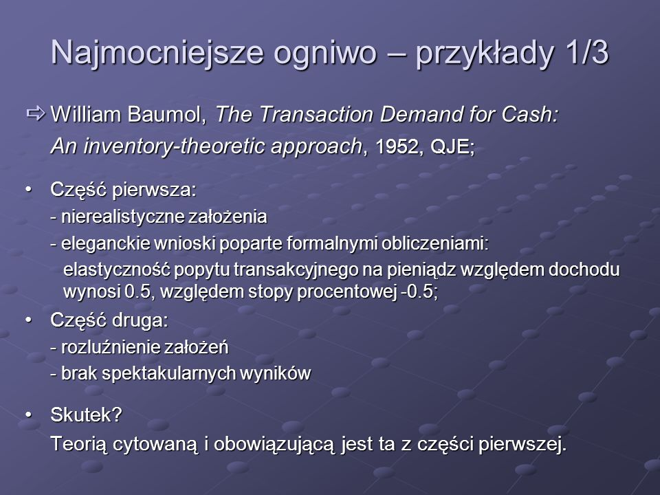 Najmocniejsze ogniwo – przykłady 1/3 William Baumol, The Transaction Demand for Cash: William Baumol, The Transaction Demand for Cash: An inventory-th