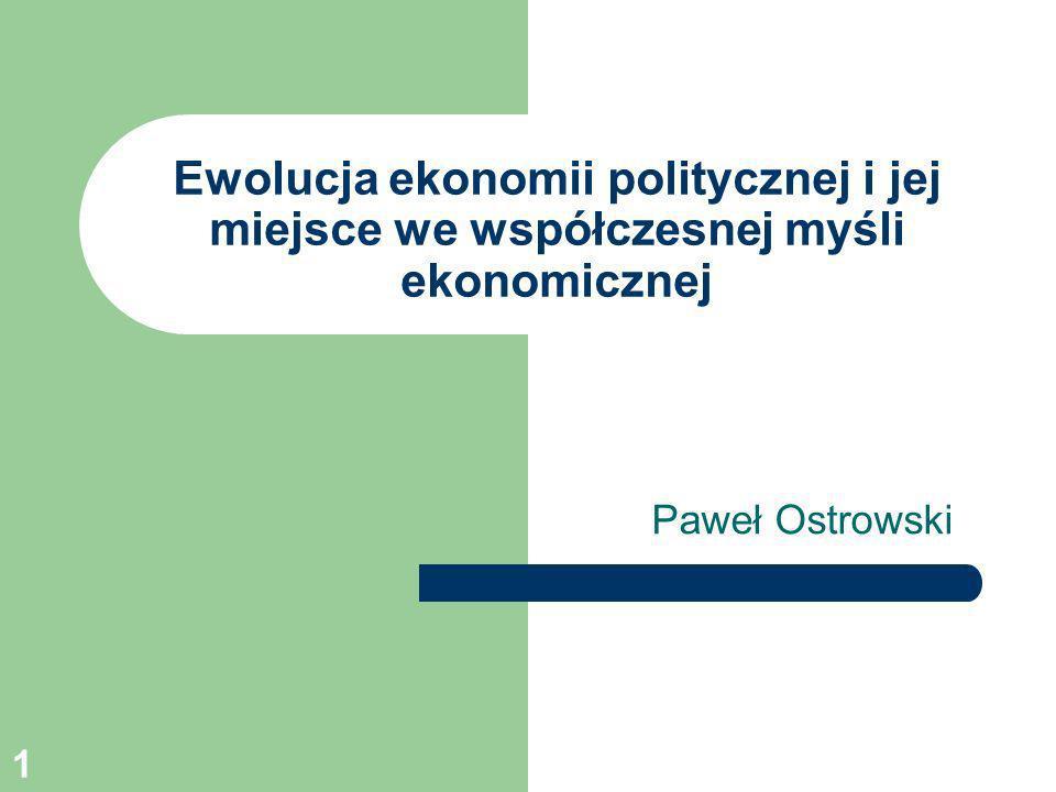1 Ewolucja ekonomii politycznej i jej miejsce we współczesnej myśli ekonomicznej Paweł Ostrowski