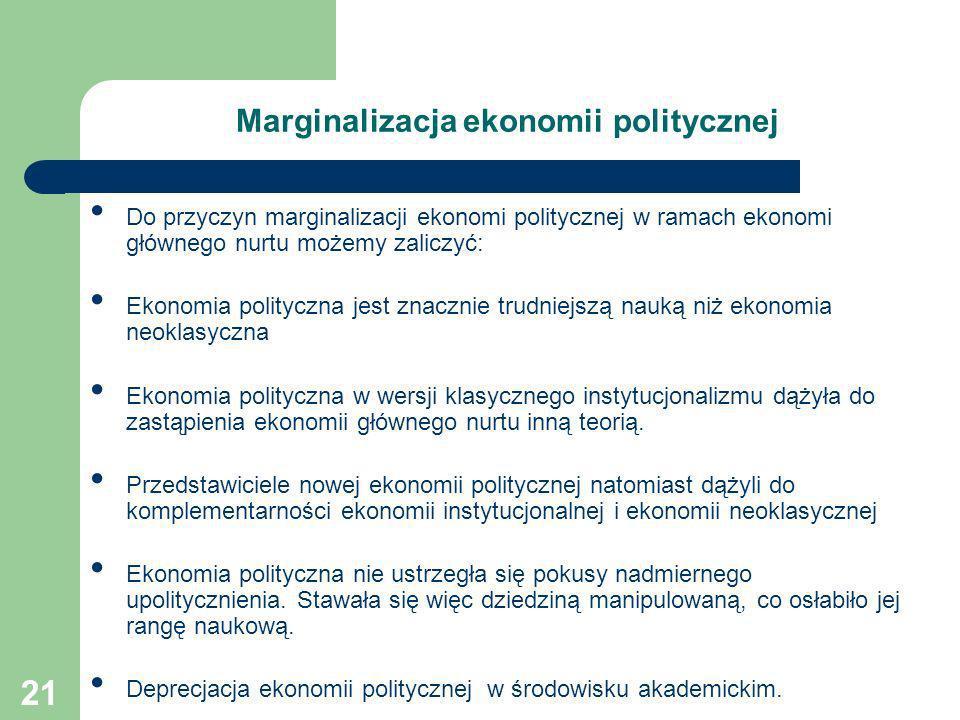 21 Marginalizacja ekonomii politycznej Do przyczyn marginalizacji ekonomi politycznej w ramach ekonomi głównego nurtu możemy zaliczyć: Ekonomia polity