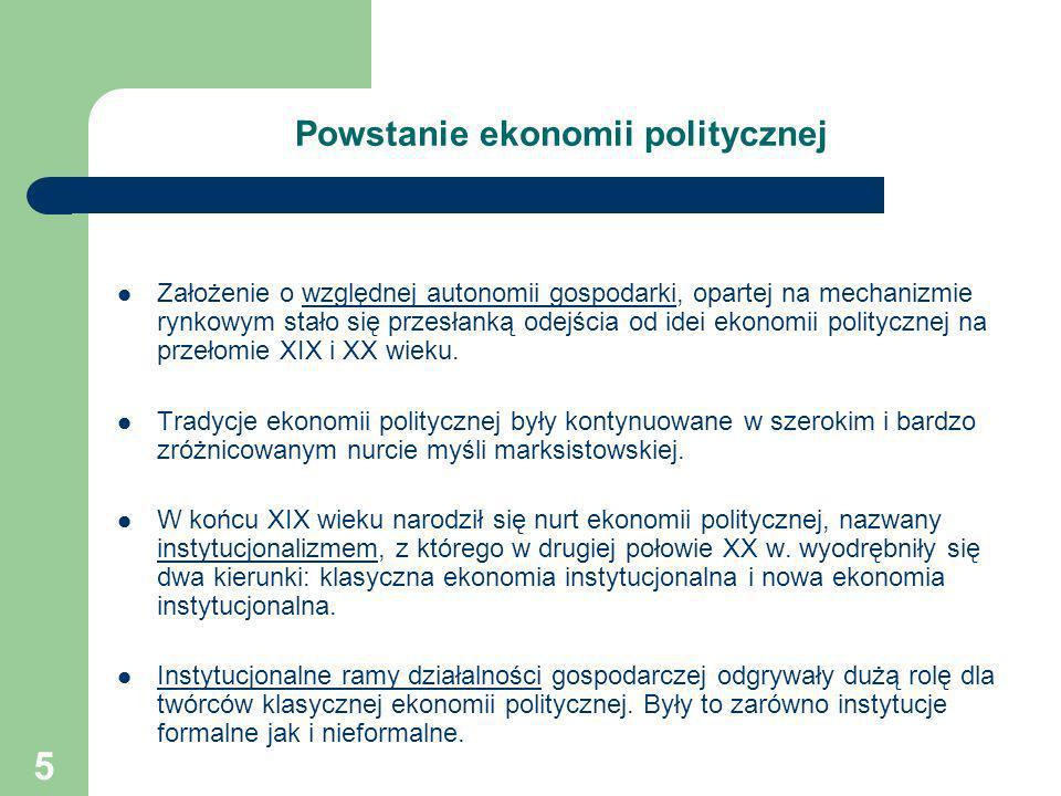 5 Powstanie ekonomii politycznej Założenie o względnej autonomii gospodarki, opartej na mechanizmie rynkowym stało się przesłanką odejścia od idei eko