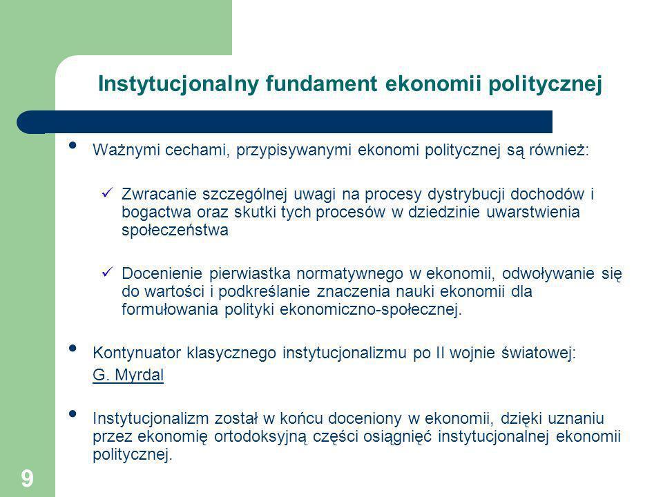 9 Instytucjonalny fundament ekonomii politycznej Ważnymi cechami, przypisywanymi ekonomi politycznej są również: Zwracanie szczególnej uwagi na proces