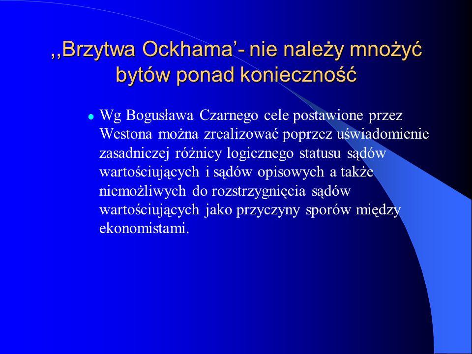 ,,Brzytwa Ockhama- nie należy mnożyć bytów ponad konieczność Wg Bogusława Czarnego cele postawione przez Westona można zrealizować poprzez uświadomien