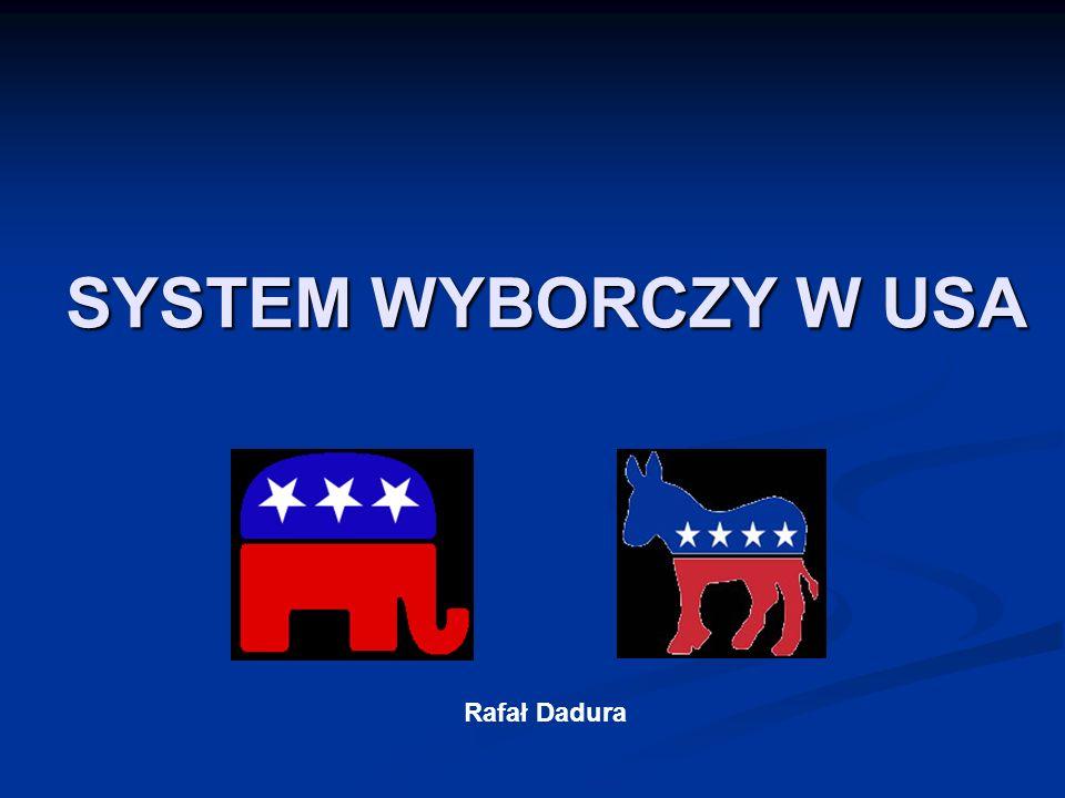 SYSTEM WYBORCZY W USA Rafał Dadura
