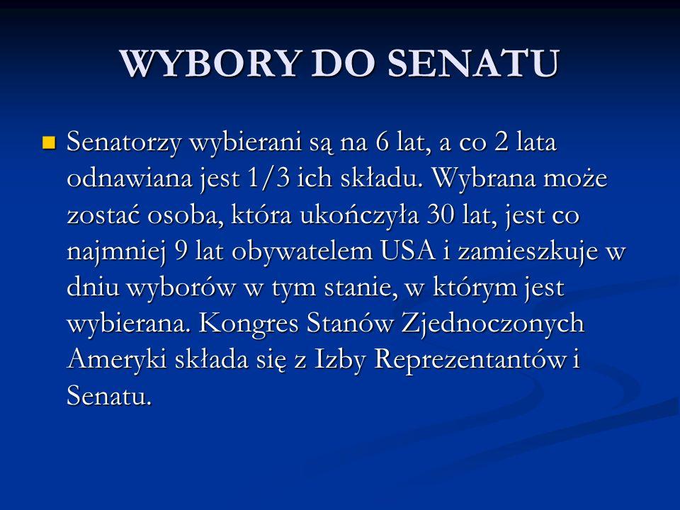 WYBORY DO SENATU Senatorzy wybierani są na 6 lat, a co 2 lata odnawiana jest 1/3 ich składu. Wybrana może zostać osoba, która ukończyła 30 lat, jest c