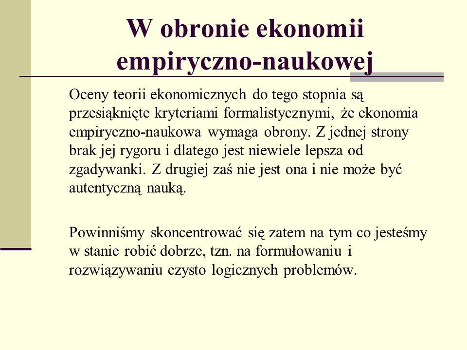 W obronie ekonomii empiryczno-naukowej Oceny teorii ekonomicznych do tego stopnia są przesiąknięte kryteriami formalistycznymi, że ekonomia empiryczno-naukowa wymaga obrony.