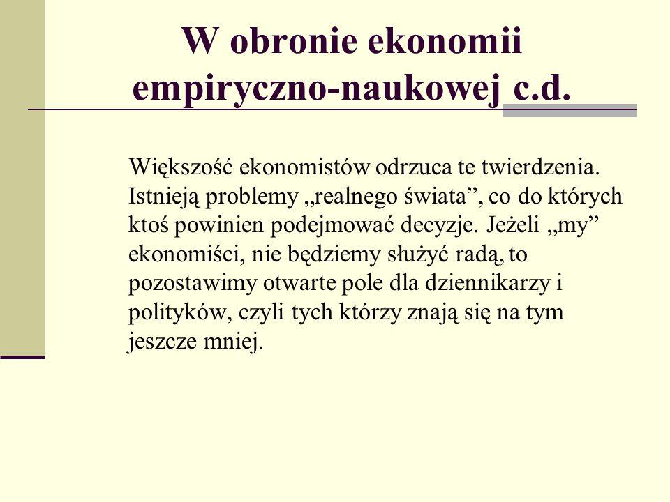 W obronie ekonomii empiryczno-naukowej c.d.Większość ekonomistów odrzuca te twierdzenia.