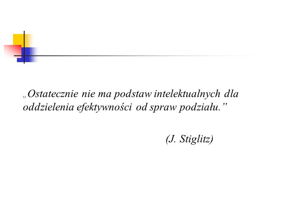 Ostatecznie nie ma podstaw intelektualnych dla oddzielenia efektywności od spraw podziału. (J. Stiglitz)