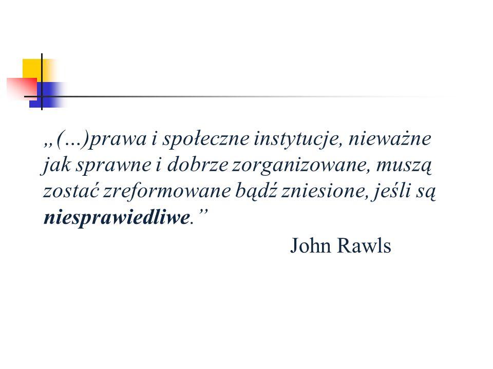 (…)prawa i społeczne instytucje, nieważne jak sprawne i dobrze zorganizowane, muszą zostać zreformowane bądź zniesione, jeśli są niesprawiedliwe. John