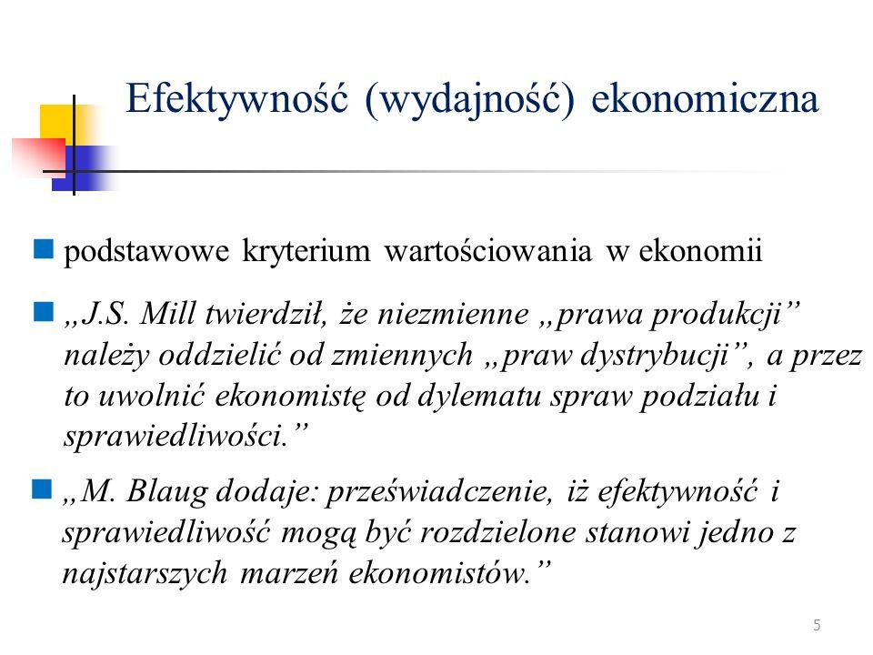 Efektywność (wydajność) ekonomiczna podstawowe kryterium wartościowania w ekonomii J.S. Mill twierdził, że niezmienne prawa produkcji należy oddzielić