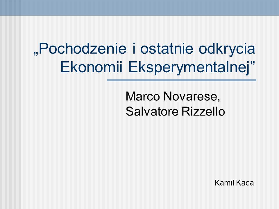 Pochodzenie i ostatnie odkrycia Ekonomii Eksperymentalnej Marco Novarese, Salvatore Rizzello Kamil Kaca