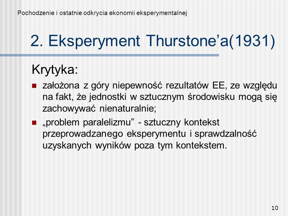 10 2. Eksperyment Thurstonea(1931) Krytyka: założona z góry niepewność rezultatów EE, ze względu na fakt, że jednostki w sztucznym środowisku mogą się