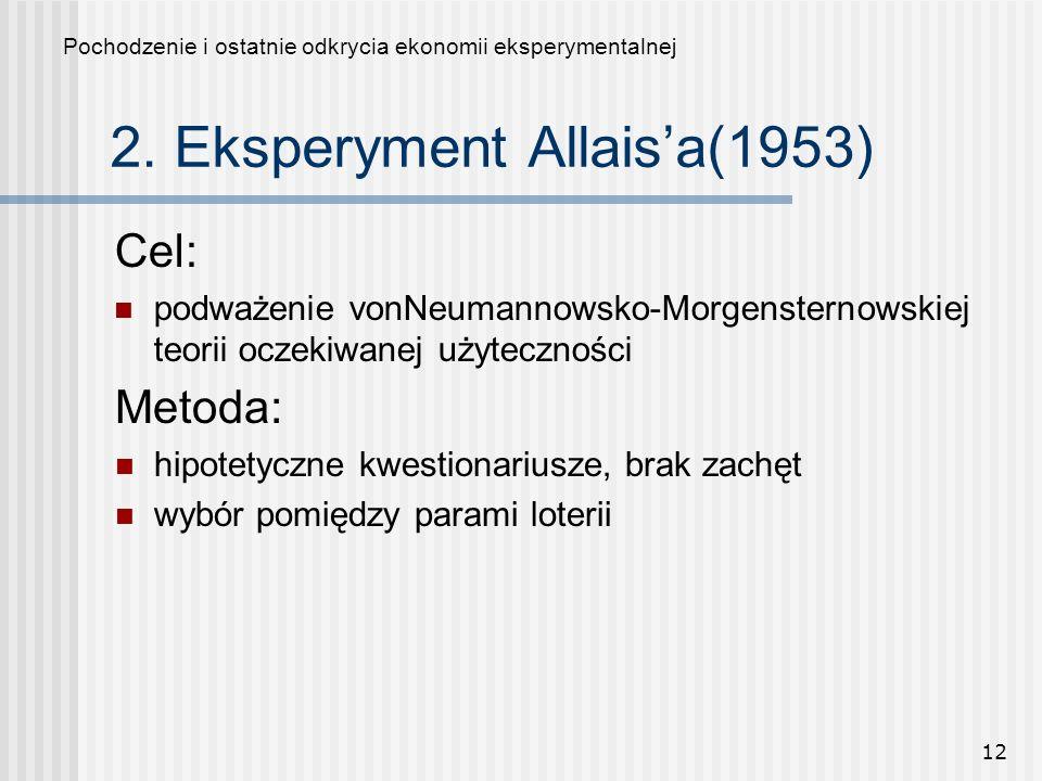 12 2. Eksperyment Allaisa(1953) Cel: podważenie vonNeumannowsko-Morgensternowskiej teorii oczekiwanej użyteczności Pochodzenie i ostatnie odkrycia eko