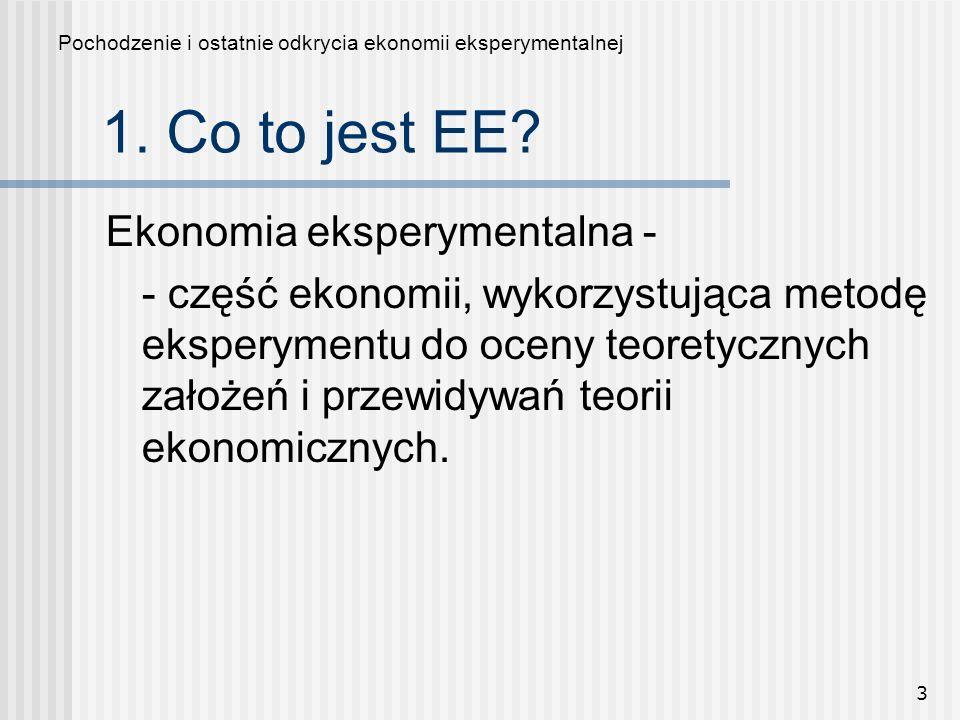 3 Ekonomia eksperymentalna - - część ekonomii, wykorzystująca metodę eksperymentu do oceny teoretycznych założeń i przewidywań teorii ekonomicznych. P